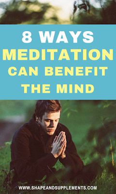 8 ways meditation can benefit the mind