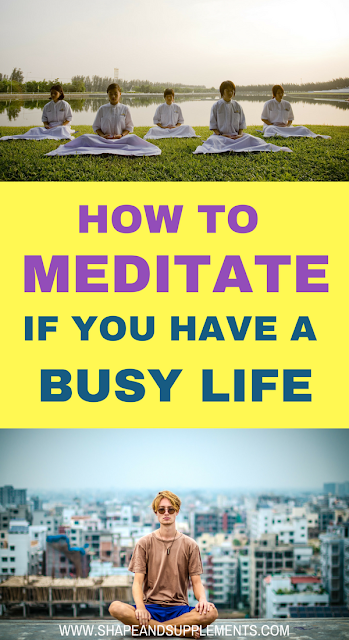 How to meditate if you have a busy life