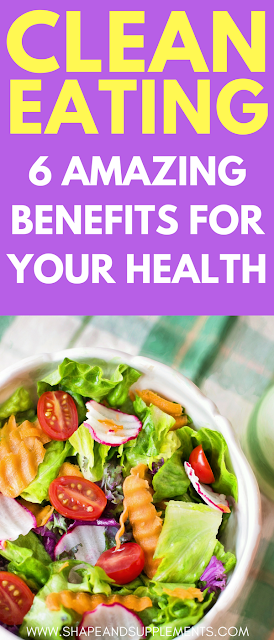 6 amazing benefits of clean eating